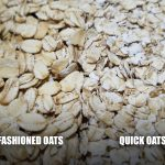 Old Fashioned Oats vs Quick Oats | Comparison of Oats